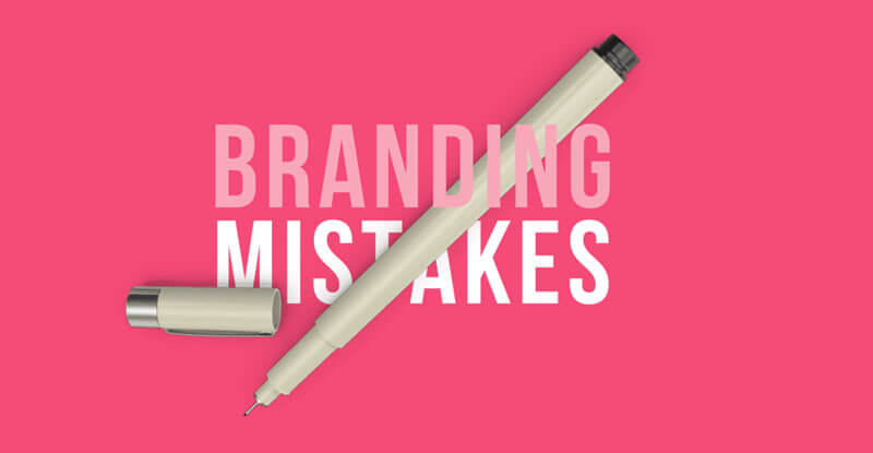 Branding Mistakes Too Many Businesses Make